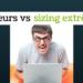 Erreurs à éviter vs sizings extrêmes